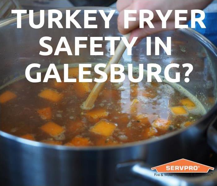 Why SERVPRO Turkey Fryer Safety In Galesburg