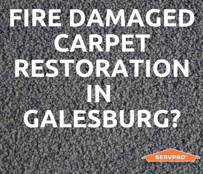 Why SERVPRO Fire Damaged Carpet Restoration In Galesburg